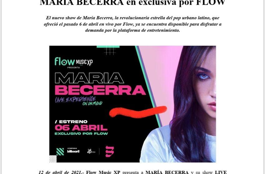 12 de abril de 2021.- Flow Music XP presenta a MARÍA BECERRA y su show LIVE EXPERIENCE ON DEMAND por Flow, la plataforma de entretenimiento más innovadora del país.